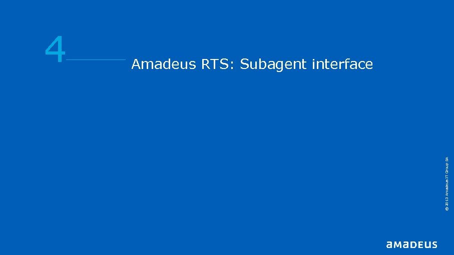 Amadeus RTS: Subagent interface © 2013 Amadeus IT Group SA 4