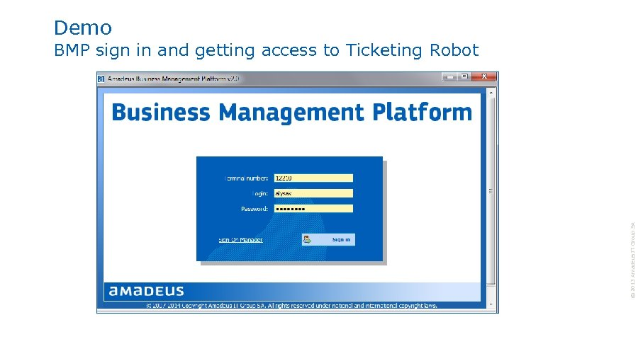 Demo © 2013 Amadeus IT Group SA BMP sign in and getting access to