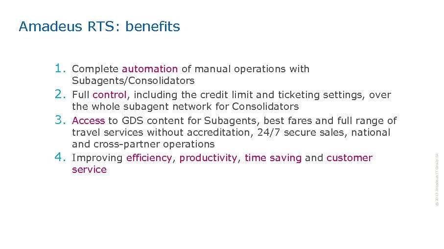 Amadeus RTS: benefits 2. 3. 4. Subagents/Consolidators Full control, including the credit limit and