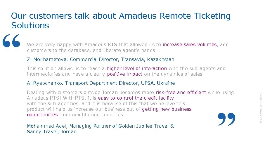 Our customers talk about Amadeus Remote Ticketing Solutions Z. Mouhametova, Commercial Director, Transavia, Kazakhstan