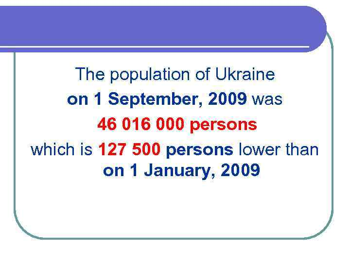 The population of Ukraine on 1 September, 2009 was 46 016 000 persons which