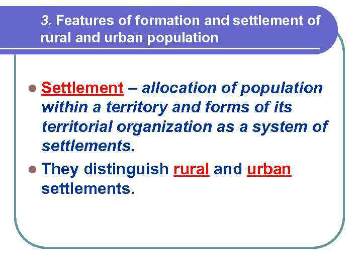 3. Features of formation and settlement of rural and urban population l Settlement –