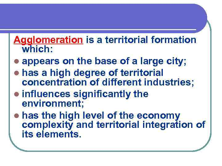 Agglomeration is a territorial formation which: l appears on the base of a large