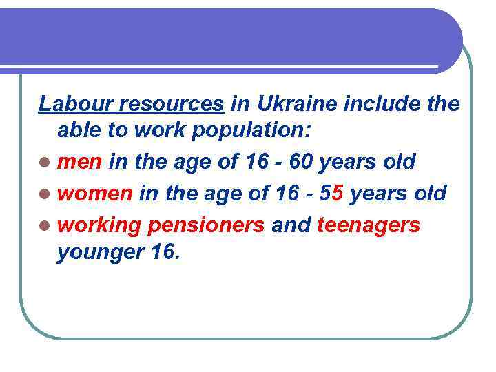 Labour resources in Ukraine include the able to work population: l men in the