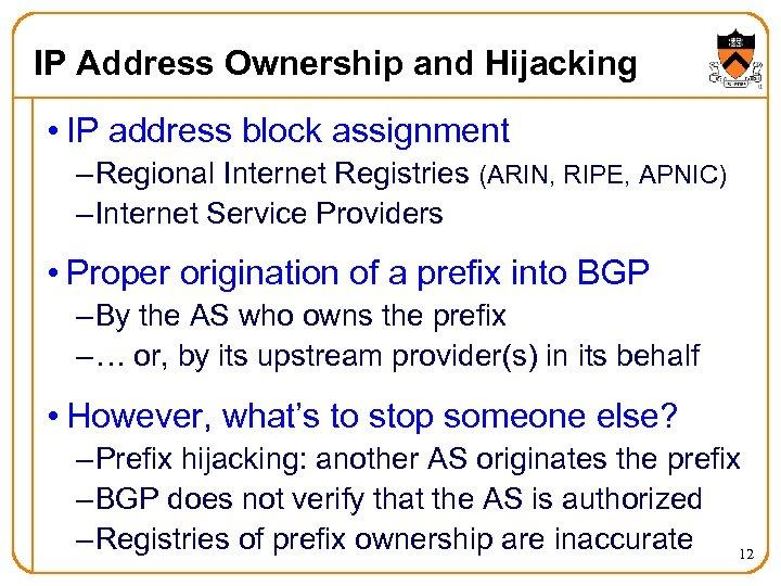 IP Address Ownership and Hijacking • IP address block assignment – Regional Internet Registries