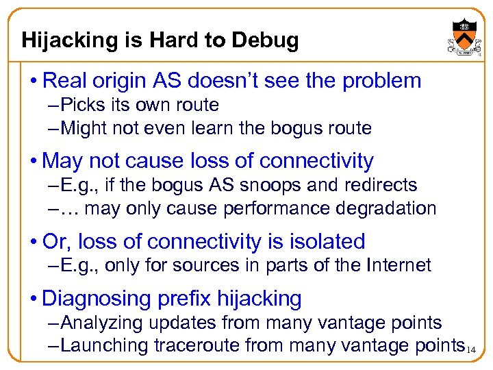 Hijacking is Hard to Debug • Real origin AS doesn't see the problem –