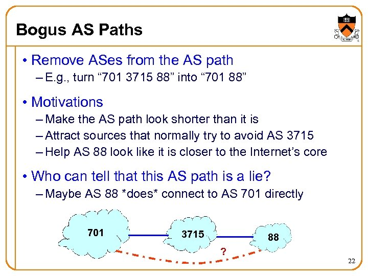 Bogus AS Paths • Remove ASes from the AS path – E. g. ,