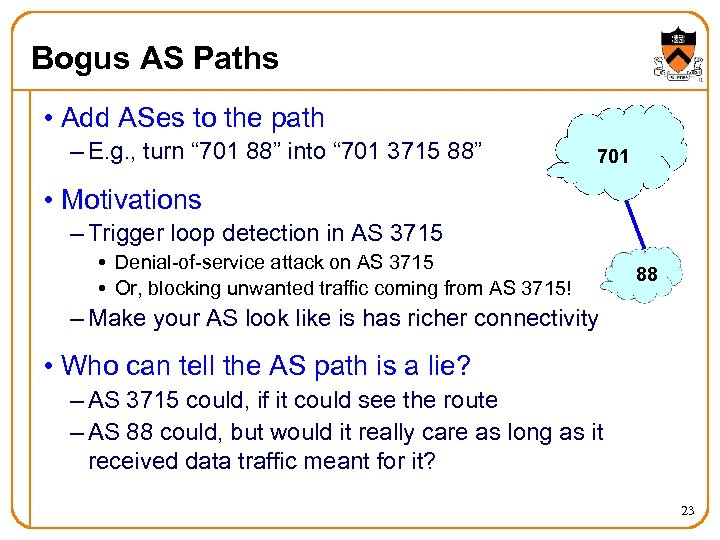 Bogus AS Paths • Add ASes to the path – E. g. , turn