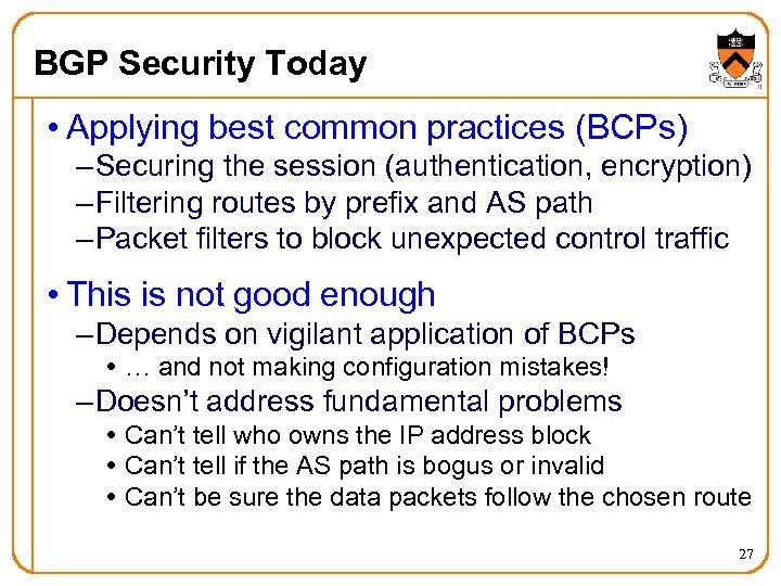 BGP Security Today • Applying best common practices (BCPs) – Securing the session (authentication,