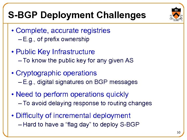 S-BGP Deployment Challenges • Complete, accurate registries – E. g. , of prefix ownership