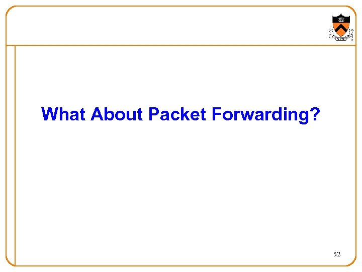 What About Packet Forwarding? 32