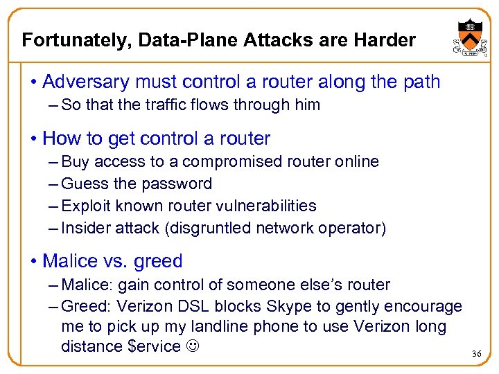 Fortunately, Data-Plane Attacks are Harder • Adversary must control a router along the path
