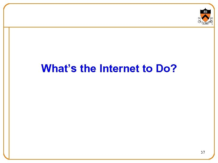 What's the Internet to Do? 37