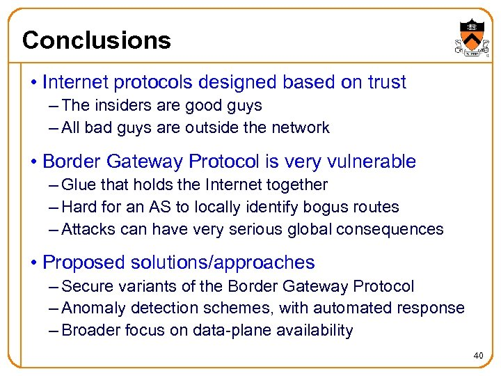 Conclusions • Internet protocols designed based on trust – The insiders are good guys