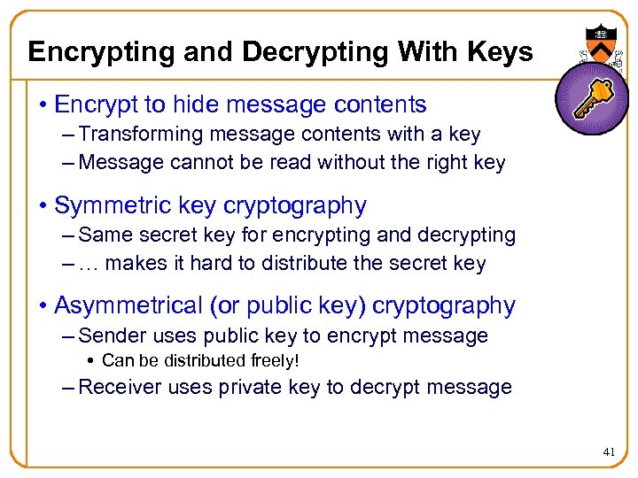 Encrypting and Decrypting With Keys • Encrypt to hide message contents – Transforming message
