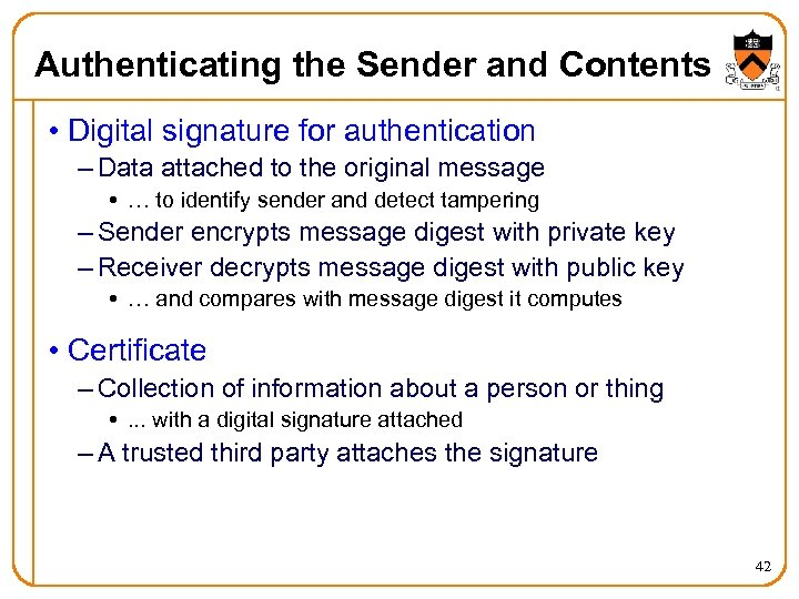 Authenticating the Sender and Contents • Digital signature for authentication – Data attached to
