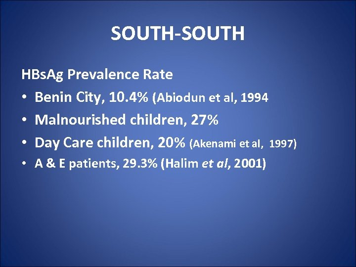 SOUTH-SOUTH HBs. Ag Prevalence Rate • Benin City, 10. 4% (Abiodun et al, 1994