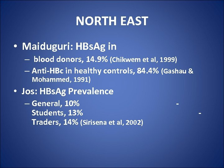 NORTH EAST • Maiduguri: HBs. Ag in – blood donors, 14. 9% (Chikwem et