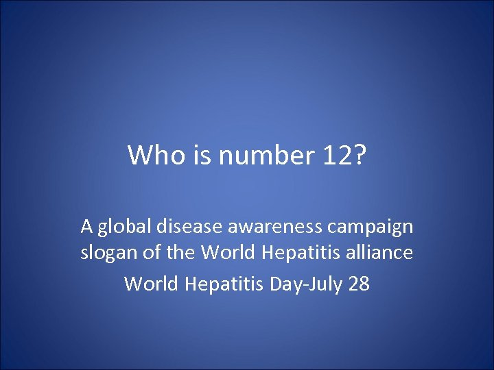 Who is number 12? A global disease awareness campaign slogan of the World Hepatitis