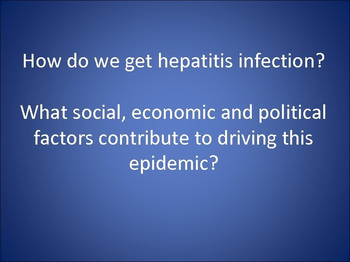How do we get hepatitis infection? What social, economic and political factors contribute to