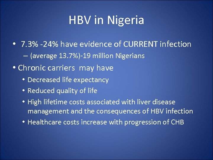 HBV in Nigeria • 7. 3% -24% have evidence of CURRENT infection – (average