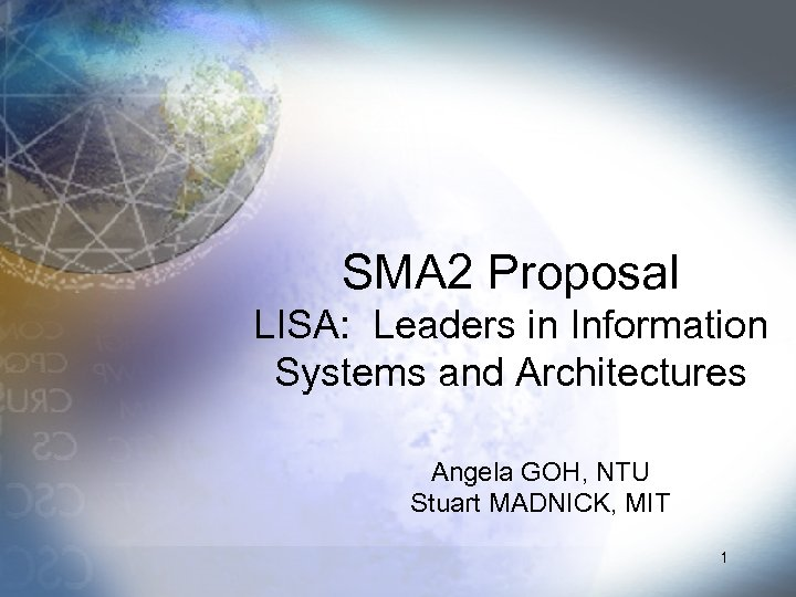 SMA 2 Proposal LISA: Leaders in Information Systems and Architectures Angela GOH, NTU Stuart