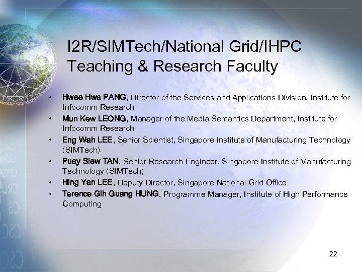 I 2 R/SIMTech/National Grid/IHPC Teaching & Research Faculty • • • Hwee Hwa PANG,