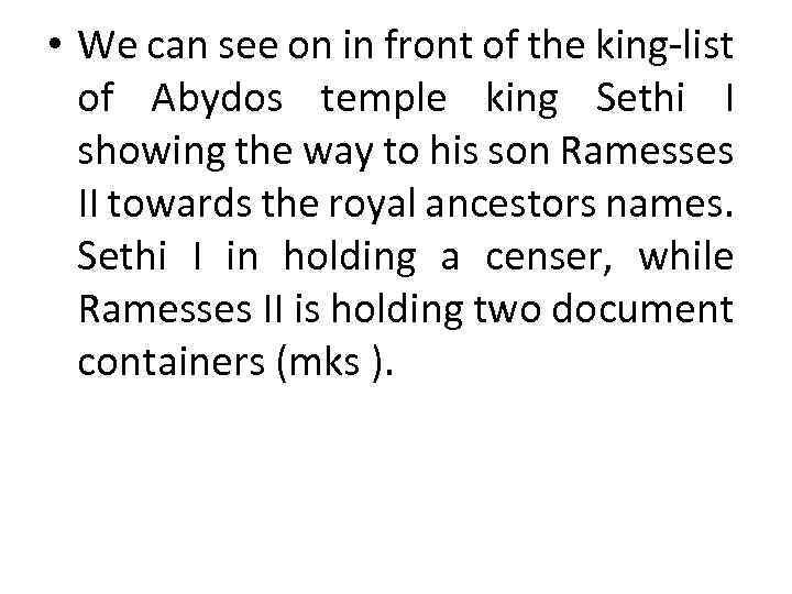 • We can see on in front of the king-list of Abydos temple