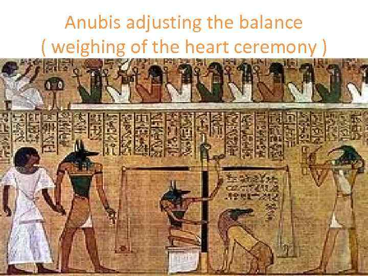Anubis adjusting the balance ( weighing of the heart ceremony )