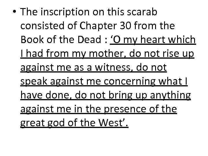 • The inscription on this scarab consisted of Chapter 30 from the Book