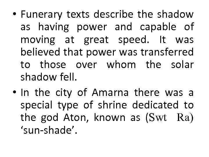 • Funerary texts describe the shadow as having power and capable of moving