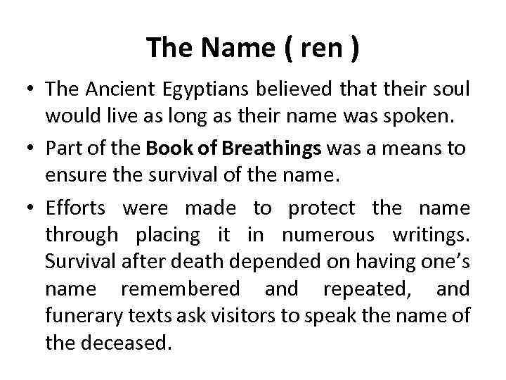 The Name ( ren ) • The Ancient Egyptians believed that their soul would