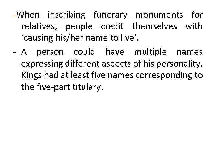 -When inscribing funerary monuments for relatives, people credit themselves with 'causing his/her name to