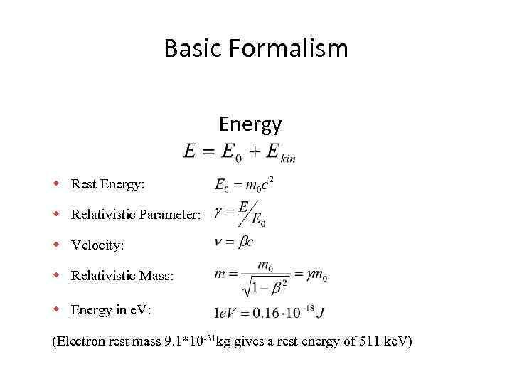 Basic Formalism Energy w Rest Energy: w Relativistic Parameter: w Velocity: w Relativistic Mass: