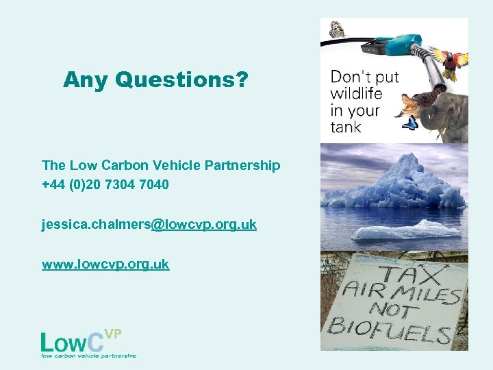 Any Questions? The Low Carbon Vehicle Partnership +44 (0)20 7304 7040 jessica. chalmers@lowcvp. org.