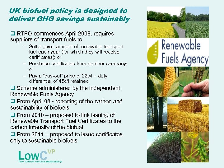 UK biofuel policy is designed to deliver GHG savings sustainably q RTFO commences April