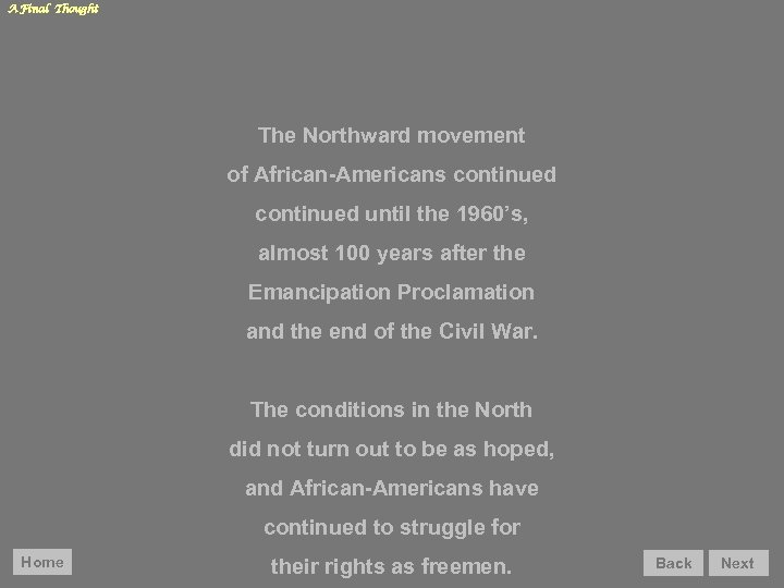 A Final Thought The Northward movement of African-Americans continued until the 1960's, almost 100