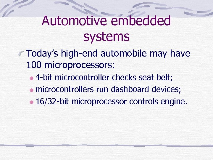 Automotive embedded systems Today's high-end automobile may have 100 microprocessors: 4 -bit microcontroller checks