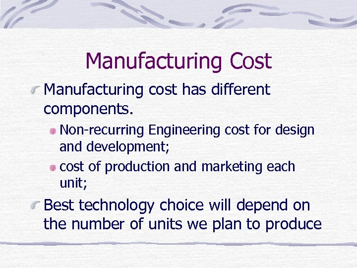 Manufacturing Cost Manufacturing cost has different components. Non-recurring Engineering cost for design and development;