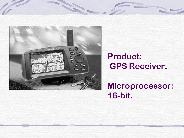 Product: GPS Receiver. Microprocessor: 16 -bit.