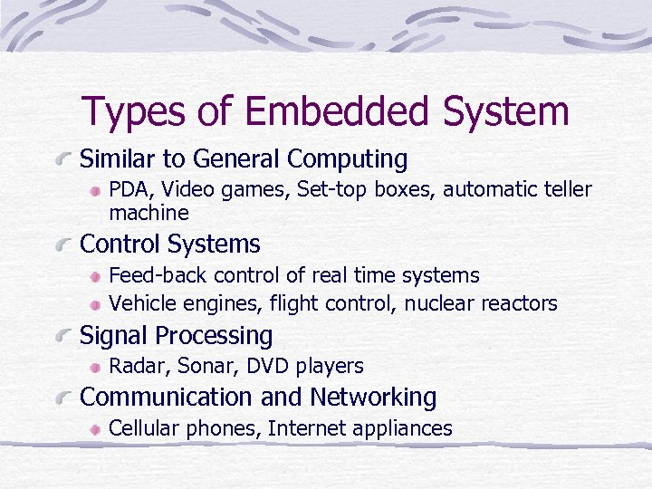Types of Embedded System Similar to General Computing PDA, Video games, Set-top boxes, automatic
