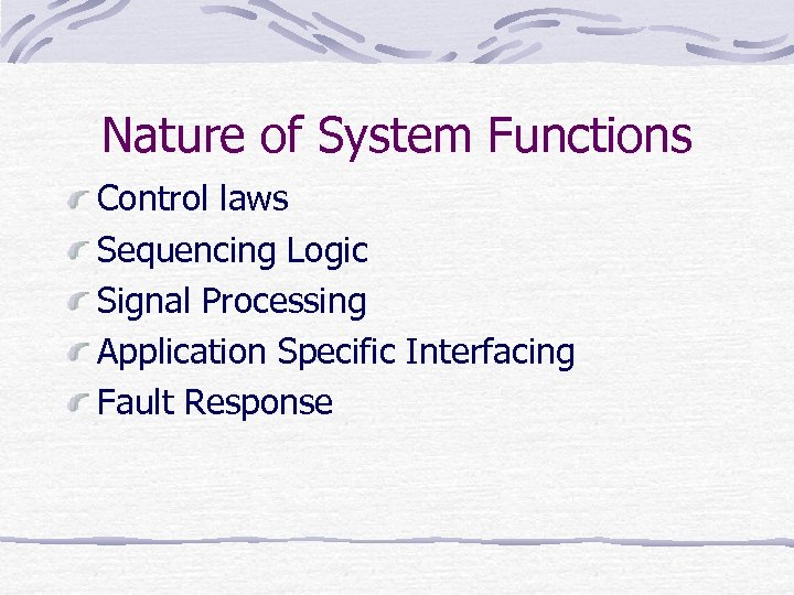 Nature of System Functions Control laws Sequencing Logic Signal Processing Application Specific Interfacing Fault