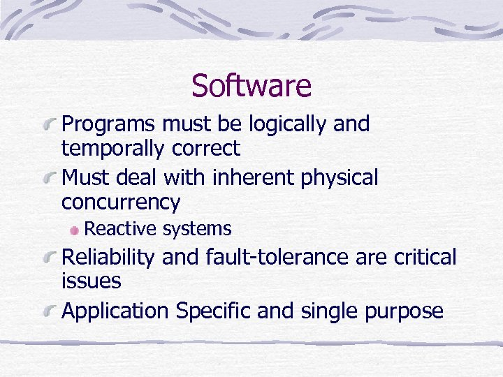 Software Programs must be logically and temporally correct Must deal with inherent physical concurrency