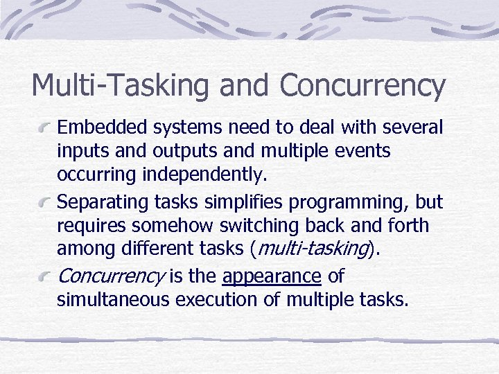 Multi-Tasking and Concurrency Embedded systems need to deal with several inputs and outputs and