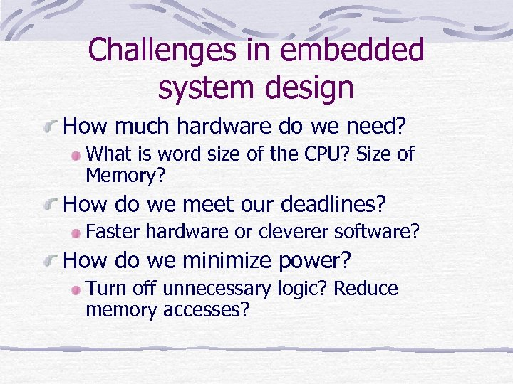 Challenges in embedded system design How much hardware do we need? What is word