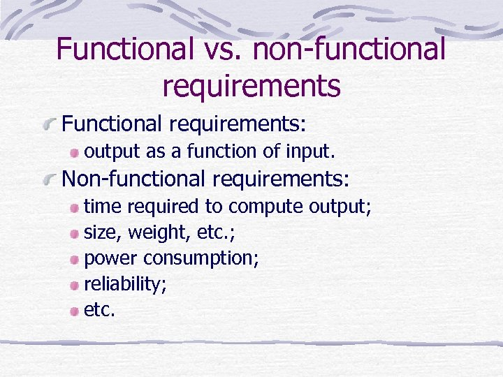 Functional vs. non-functional requirements Functional requirements: output as a function of input. Non-functional requirements: