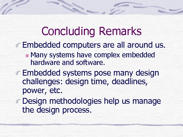 Concluding Remarks Embedded computers are all around us. Many systems have complex embedded hardware