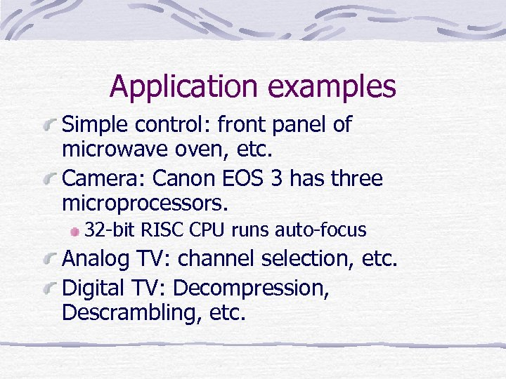 Application examples Simple control: front panel of microwave oven, etc. Camera: Canon EOS 3