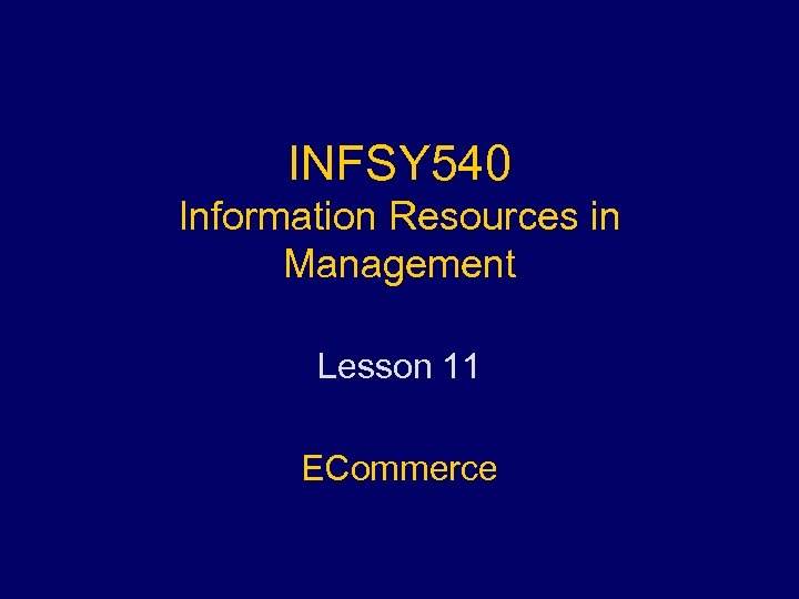 INFSY 540 Information Resources in Management Lesson 11 ECommerce