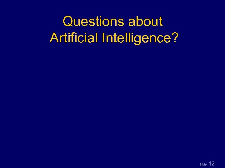 Questions about Artificial Intelligence? Slide 12